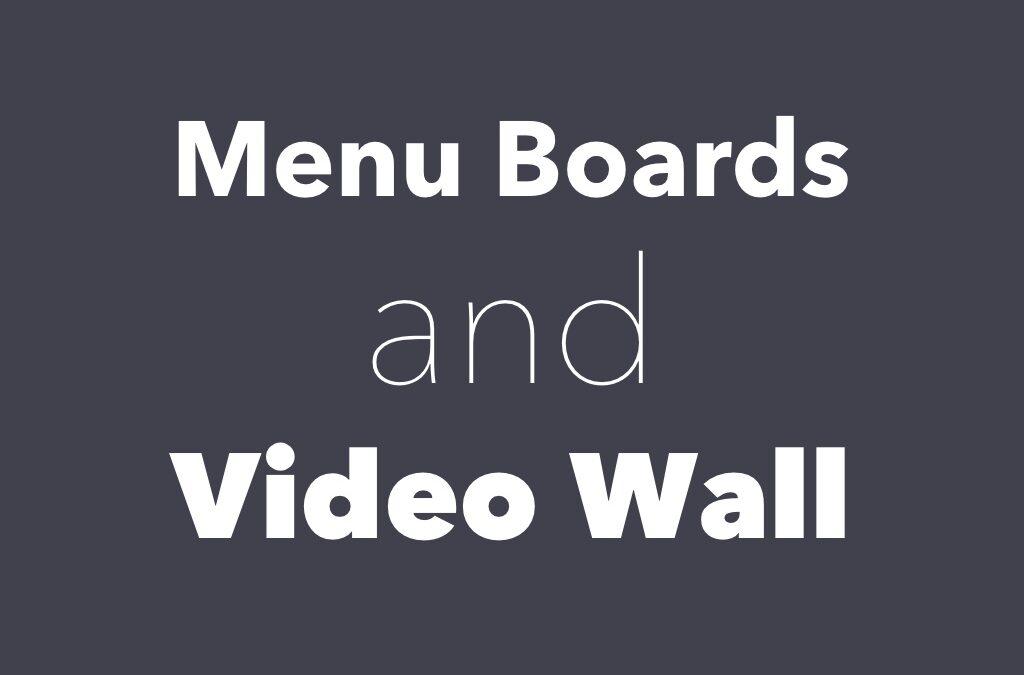 Menu Boards and Video Walls