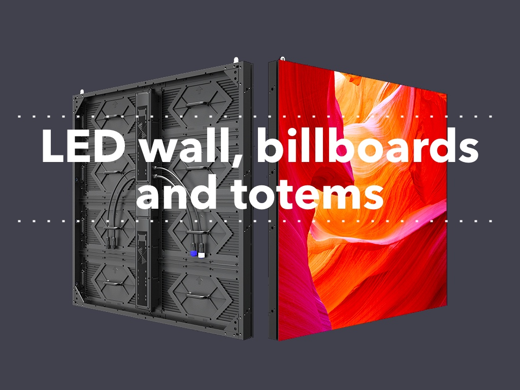 LED screens, wall, billboards and totems