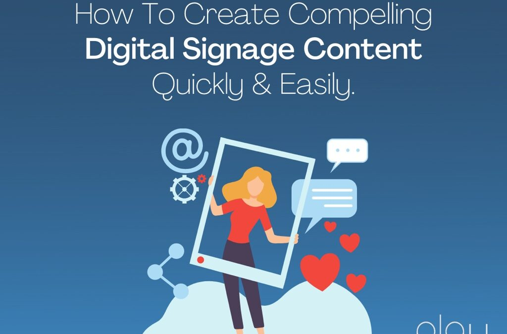 How To Create Compelling Digital Signage Content Quickly & Easily