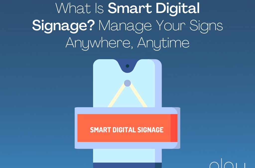 What is Smart Digital Signage? Manage Your Signs Anywhere, Anytime