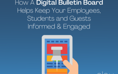 How A Digital Bulletin Board Helps Keep Your Employees, Students and Guests Informed & Engaged