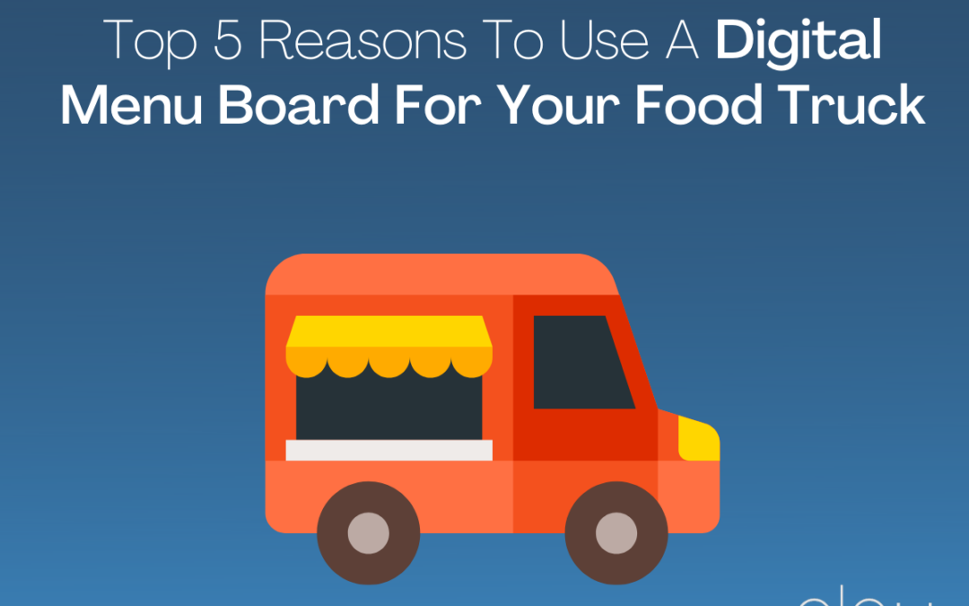 Top 5 Reasons To Use A Digital Menu Board For Your Food Truck
