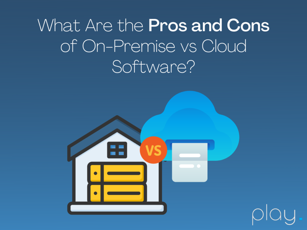 Pros and Cons of On-Premise vs Cloud Software