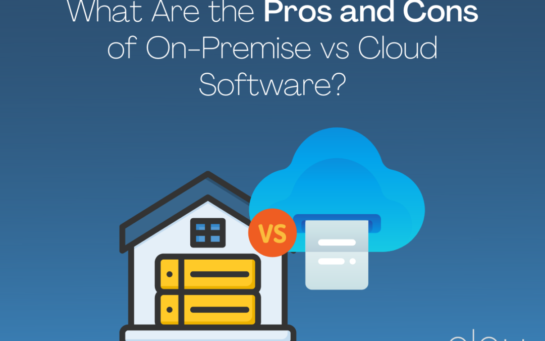 What Are the Pros and Cons of On-Premise vs Cloud Software?