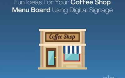 Fun Ideas For Your Coffee Shop Menu Board Using Digital Signage